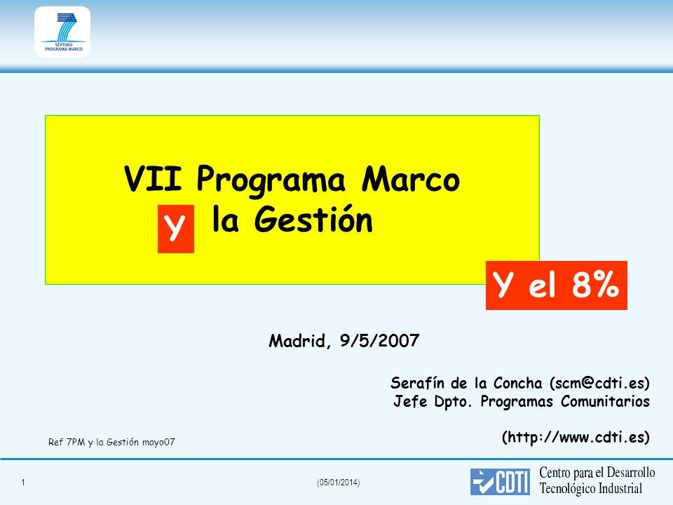 1(05/01/2014) VII Programa Marco la Gestión Serafín de la Concha (scm@cdti.es) Jefe Dpto. Programas Comunitarios (http://www.cdti.es) Madrid, 9/5/2007
