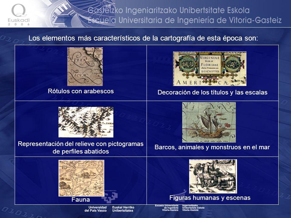 Los elementos más característicos de la cartografía de esta época son: Rótulos con arabescos Decoración de los títulos y las escalas Representación de