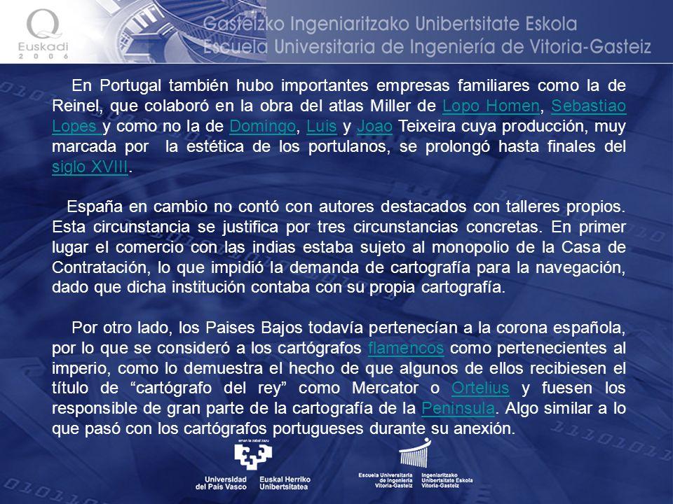En Portugal también hubo importantes empresas familiares como la de Reinel, que colaboró en la obra del atlas Miller de Lopo Homen, Sebastiao Lopes y