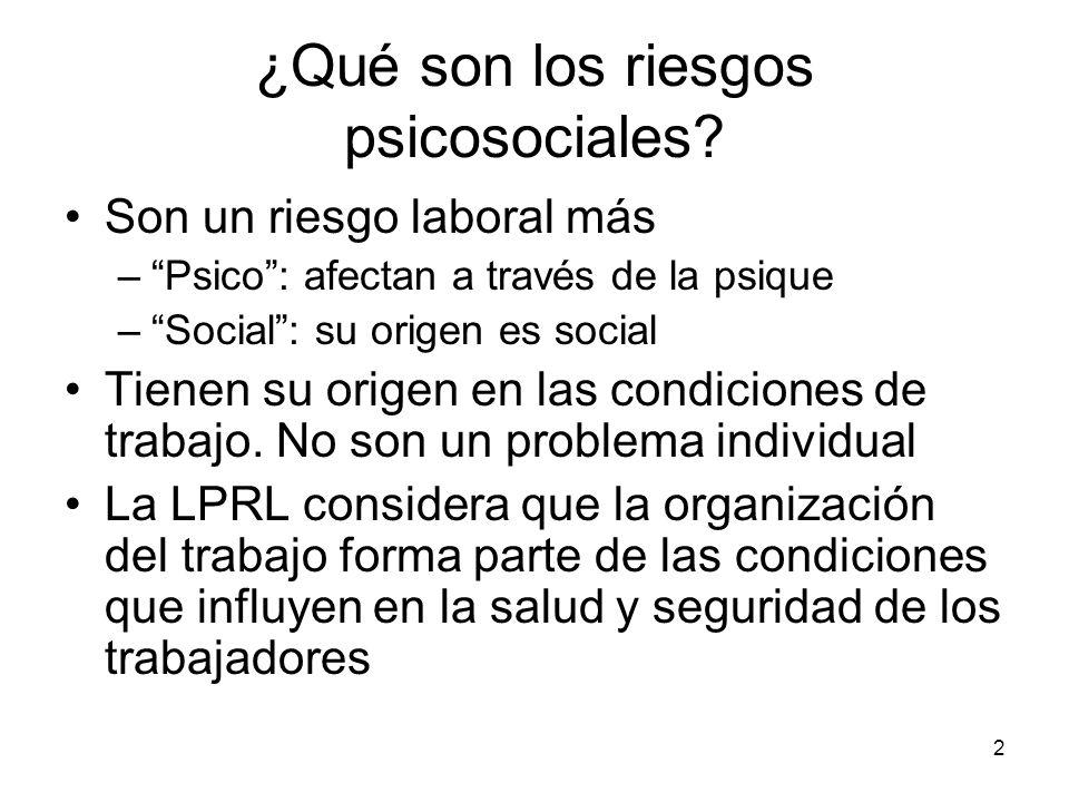 2 ¿Qué son los riesgos psicosociales? Son un riesgo laboral más –Psico: afectan a través de la psique –Social: su origen es social Tienen su origen en