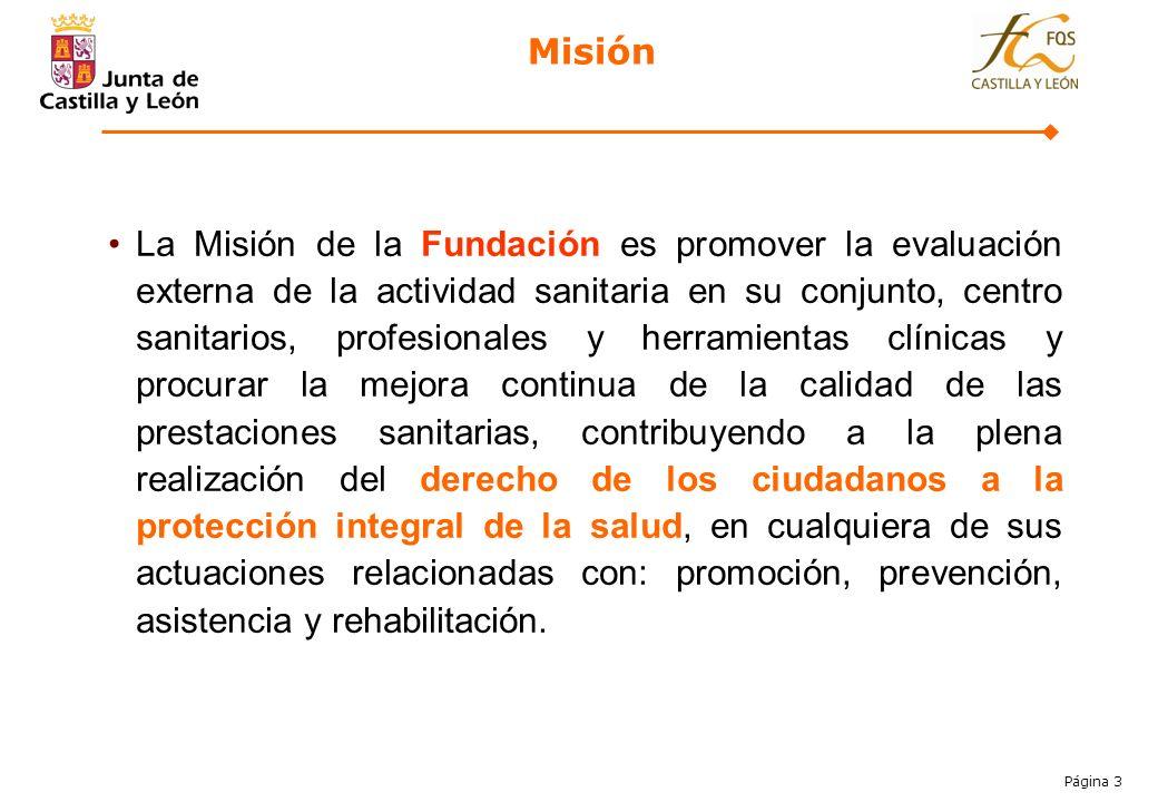 Página 3 La Misión de la Fundación es promover la evaluación externa de la actividad sanitaria en su conjunto, centro sanitarios, profesionales y herr