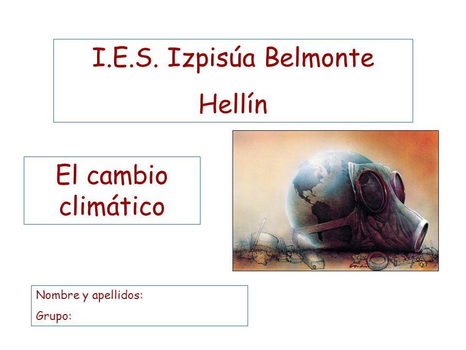 El cambio climático I.E.S. Izpisúa Belmonte Hellín Nombre y apellidos: Grupo: