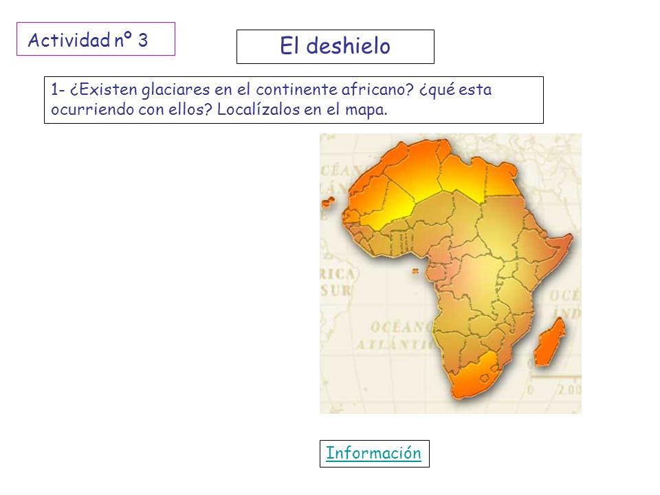 1- ¿Existen glaciares en el continente africano? ¿qué esta ocurriendo con ellos? Localízalos en el mapa. Información El deshielo Actividad nº 3