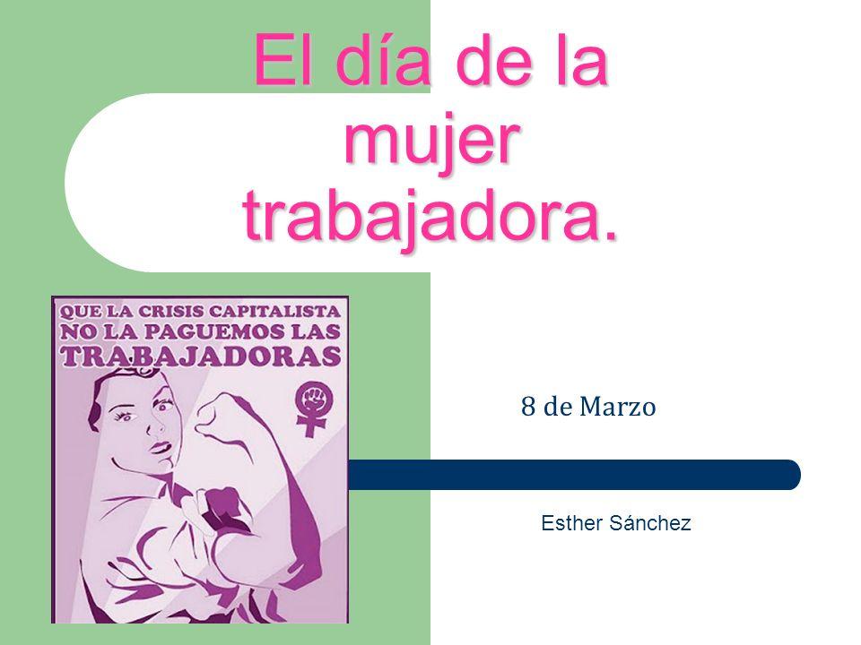 El día de la mujer trabajadora. 8 de Marzo Esther Sánchez