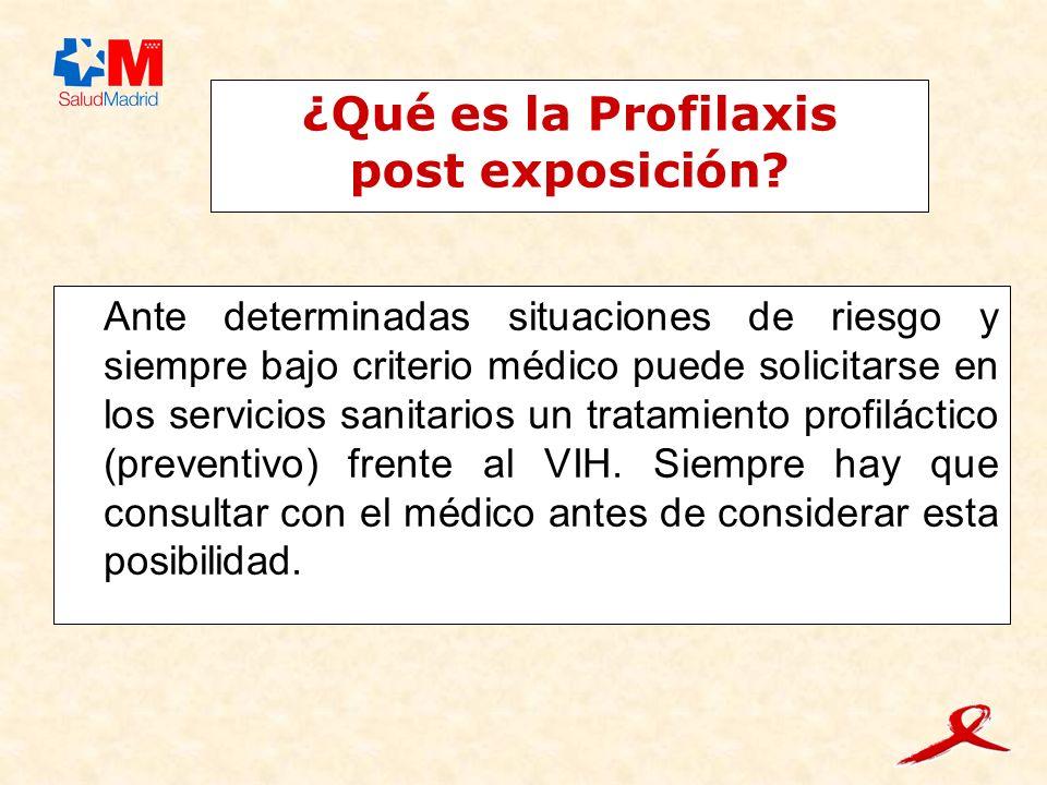 ¿Qué es la Profilaxis post exposición? Ante determinadas situaciones de riesgo y siempre bajo criterio médico puede solicitarse en los servicios sanit
