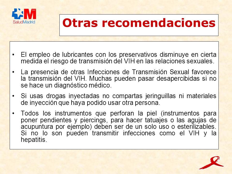 Otras recomendaciones El empleo de lubricantes con los preservativos disminuye en cierta medida el riesgo de transmisión del VIH en las relaciones sexuales.