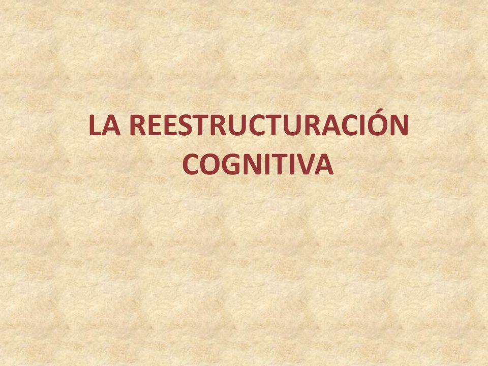 LA REESTRUCTURACIÓN COGNITIVA