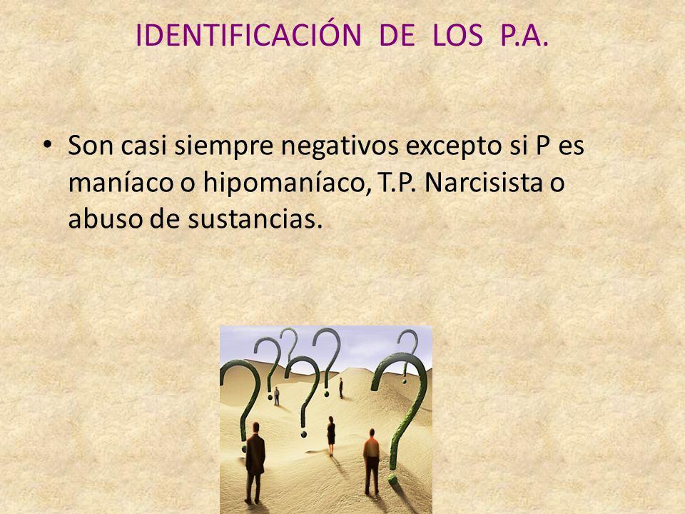 IDENTIFICACIÓN DE LOS P.A.Son casi siempre negativos excepto si P es maníaco o hipomaníaco, T.P.