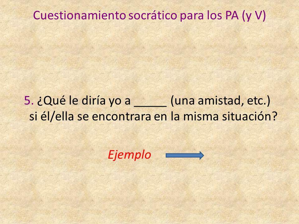 Cuestionamiento socrático para los PA (y V) 5.