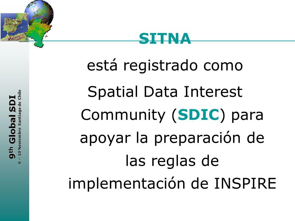 < 9 th Global SDI 6 – 10 Noviembre Santiago de Chile SITNA está registrado como Spatial Data Interest Community (SDIC) para apoyar la preparación de l
