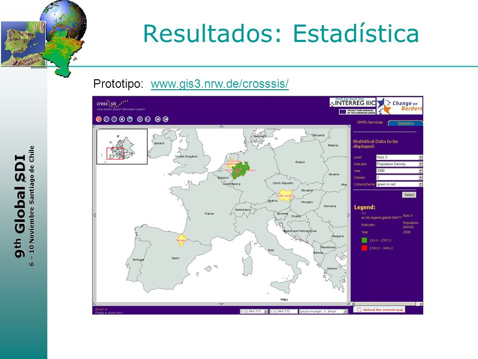 < 9 th Global SDI 6 – 10 Noviembre Santiago de Chile Resultados: Estadística Prototipo: www.gis3.nrw.de/crosssis/www.gis3.nrw.de/crosssis/