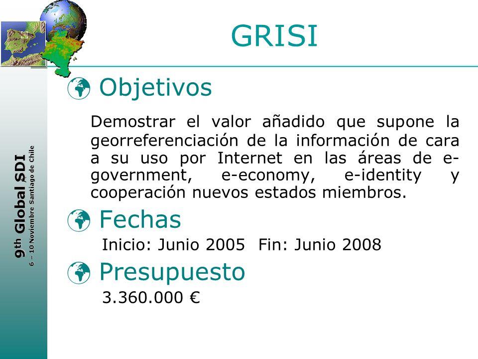 < 9 th Global SDI 6 – 10 Noviembre Santiago de Chile GRISI Objetivos Demostrar el valor añadido que supone la georreferenciación de la información de
