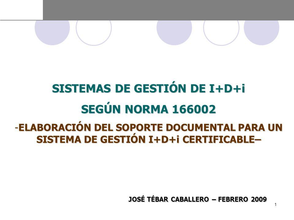 SISTEMAS DE GESTIÓN DE I+D+i SEGÚN NORMA 166002 -ELABORACIÓN DEL SOPORTE DOCUMENTAL PARA UN SISTEMA DE GESTIÓN I+D+i CERTIFICABLE– JOSÉ TÉBAR CABALLER