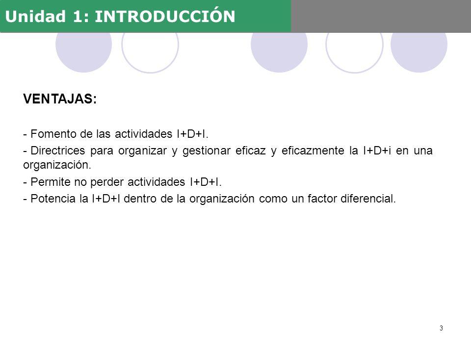 VENTAJAS: - Fomento de las actividades I+D+I. - Directrices para organizar y gestionar eficaz y eficazmente la I+D+i en una organización. - Permite no