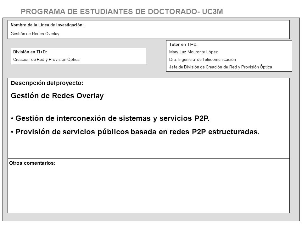 Nombre de la Línea de Investigación: Gestión de Redes Overlay Descripción del proyecto: Gestión de Redes Overlay Gestión de interconexión de sistemas y servicios P2P.