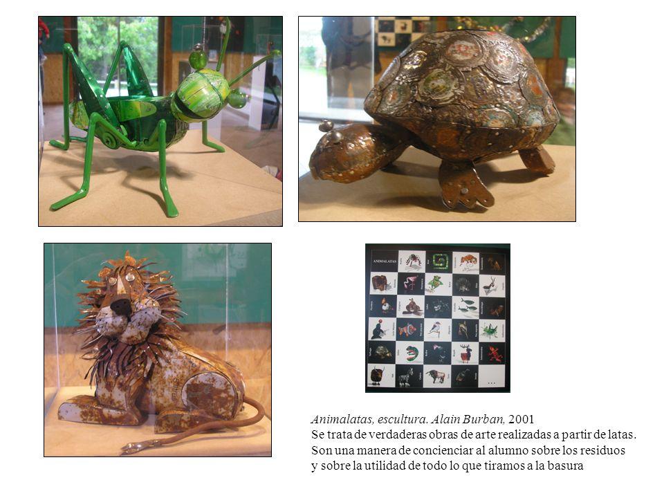 Animalatas, escultura. Alain Burban, 2001 Se trata de verdaderas obras de arte realizadas a partir de latas. Son una manera de concienciar al alumno s