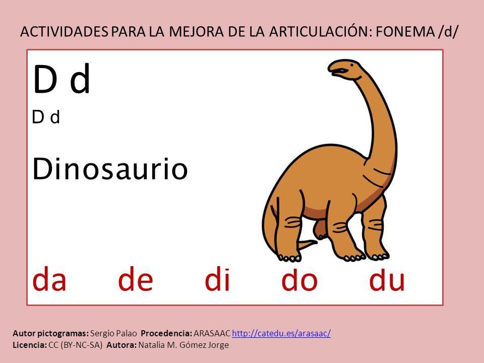 ACTIVIDADES PARA LA MEJORA DE LA ARTICULACIÓN: FONEMA /d/ Autor pictogramas: Sergio Palao Procedencia: ARASAAC http://catedu.es/arasaac/http://catedu.