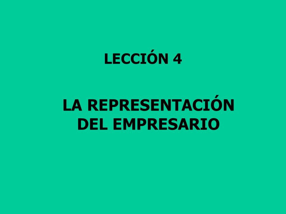 LECCIÓN 4 LA REPRESENTACIÓN DEL EMPRESARIO