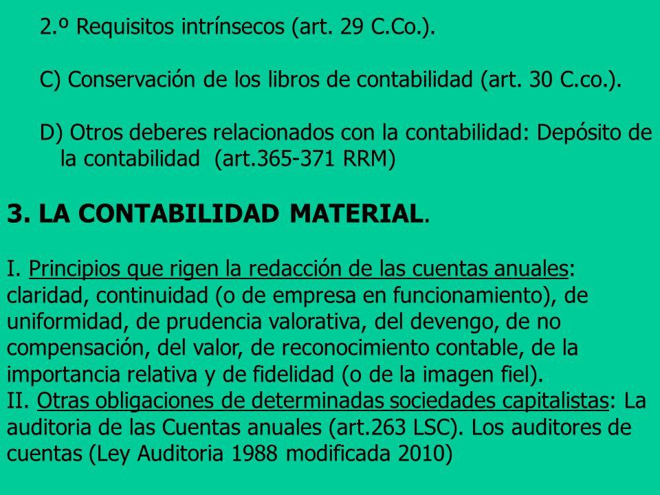 2.º Requisitos intrínsecos (art. 29 C.Co.). C) Conservación de los libros de contabilidad (art. 30 C.co.). D) Otros deberes relacionados con la contab