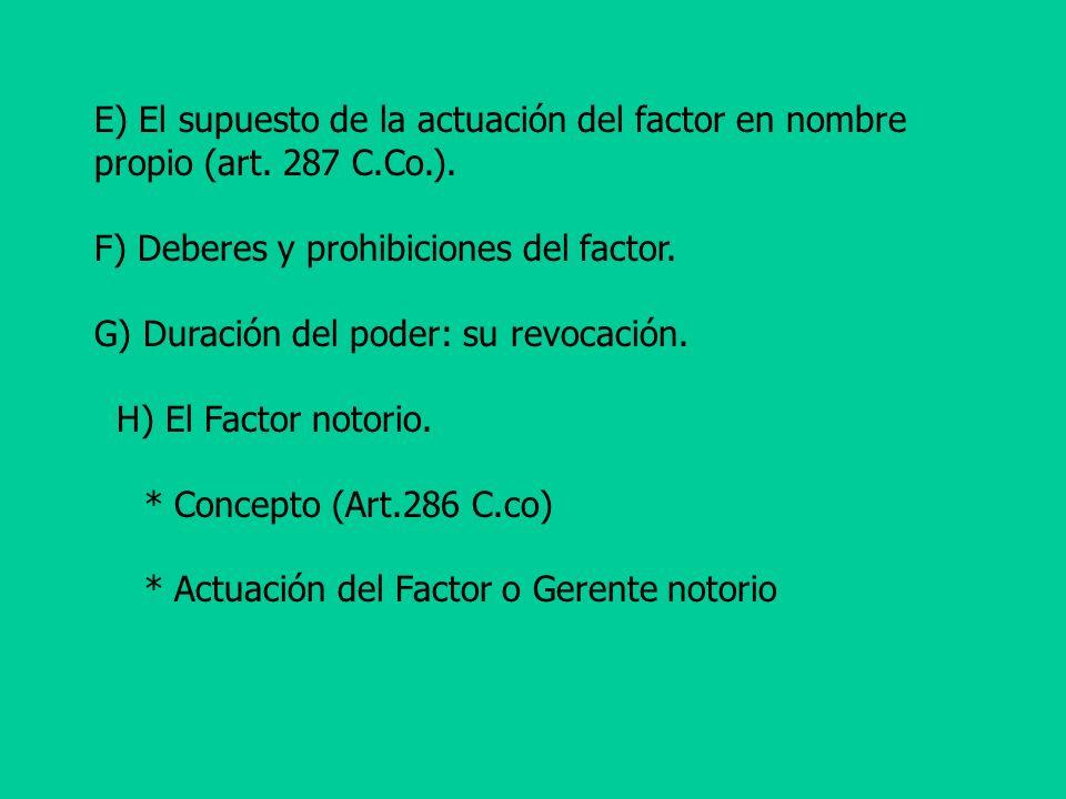 E) El supuesto de la actuación del factor en nombre propio (art. 287 C.Co.). F) Deberes y prohibiciones del factor. G) Duración del poder: su revocaci