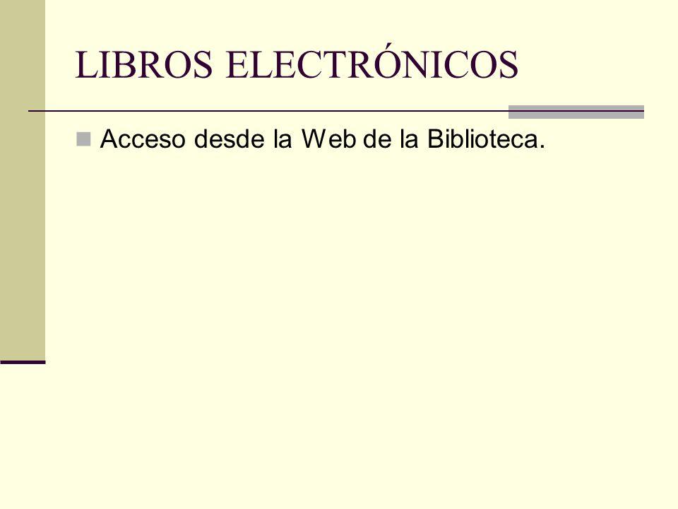 LIBROS ELECTRÓNICOS Acceso desde la Web de la Biblioteca.