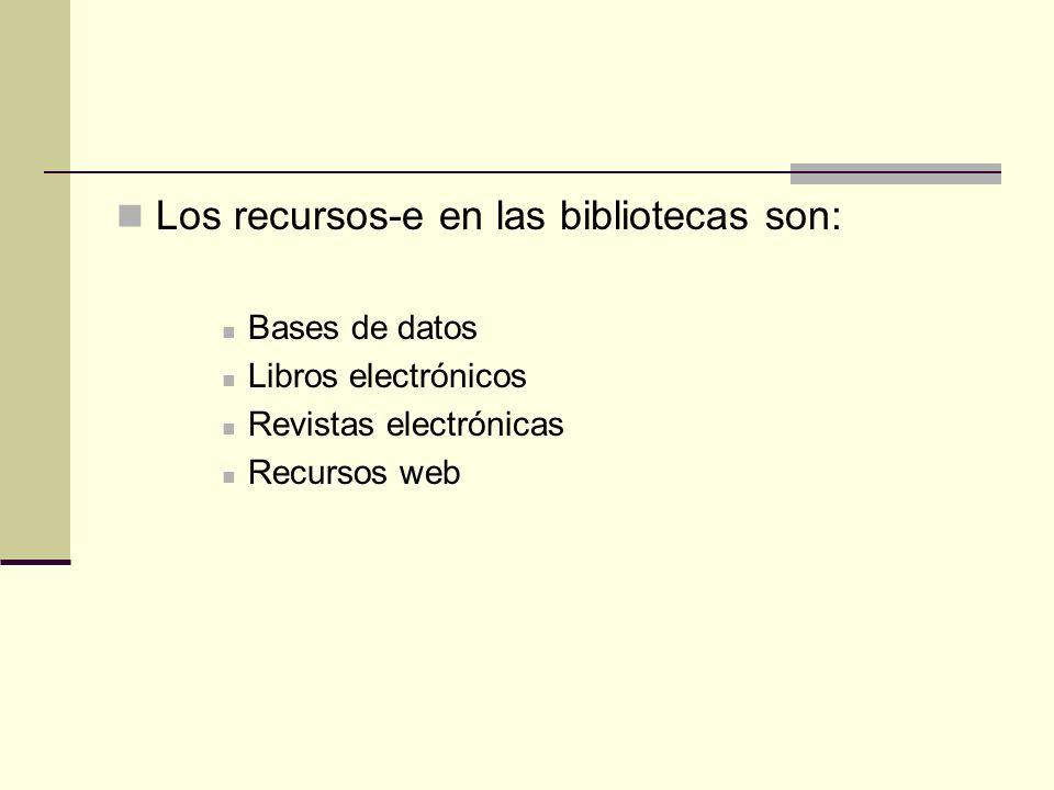 Los recursos-e en las bibliotecas son: Bases de datos Libros electrónicos Revistas electrónicas Recursos web
