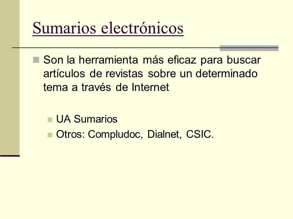 Sumarios electrónicos Son la herramienta más eficaz para buscar artículos de revistas sobre un determinado tema a través de Internet UA Sumarios Otros