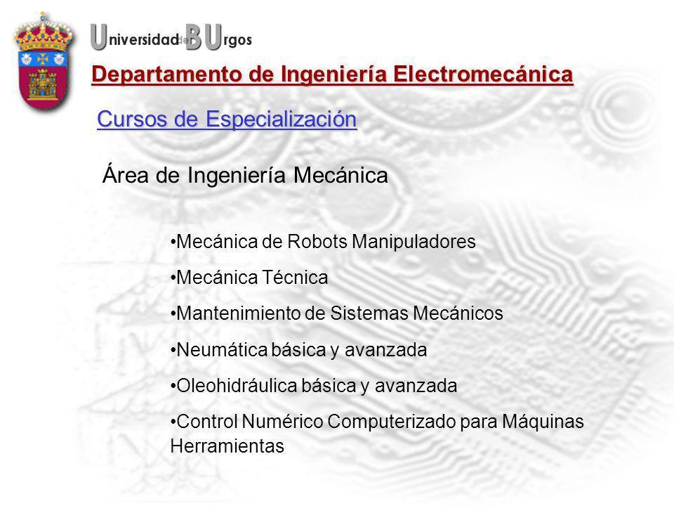 Departamento de Ingeniería Electromecánica Área de Ingeniería Mecánica Mecánica de Robots Manipuladores Mecánica Técnica Mantenimiento de Sistemas Mecánicos Neumática básica y avanzada Oleohidráulica básica y avanzada Control Numérico Computerizado para Máquinas Herramientas Cursos de Especialización