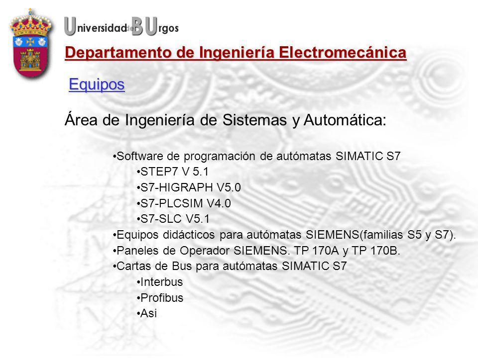 Departamento de Ingeniería Electromecánica Área de Ingeniería de Sistemas y Automática: Software de programación de autómatas SIMATIC S7 STEP7 V 5.1 S7-HIGRAPH V5.0 S7-PLCSIM V4.0 S7-SLC V5.1 Equipos didácticos para autómatas SIEMENS(familias S5 y S7).