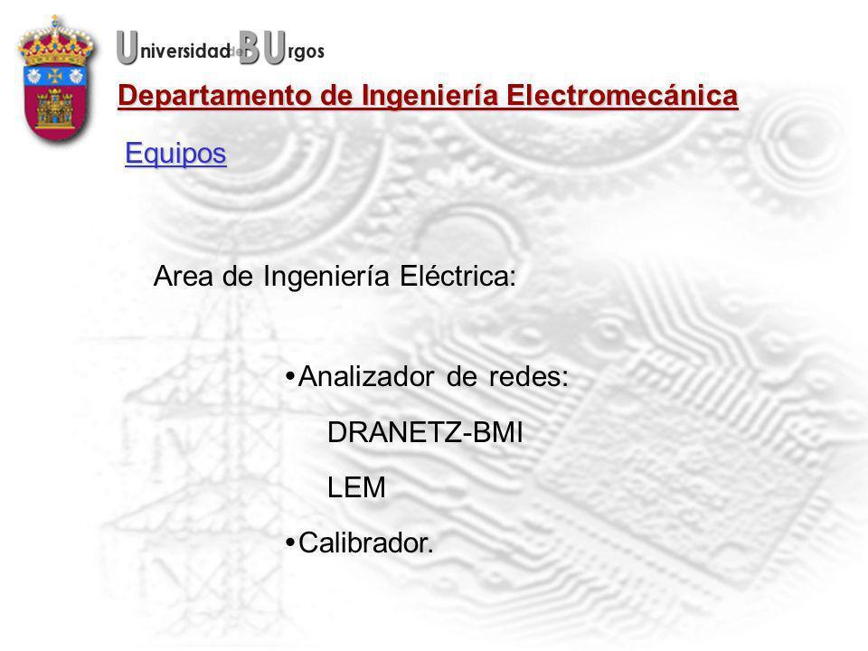 Departamento de Ingeniería Electromecánica Equipos Area de Ingeniería Eléctrica: Analizador de redes: DRANETZ-BMI LEM Calibrador.