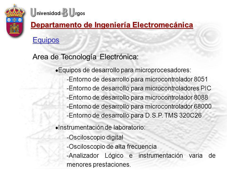Departamento de Ingeniería Electromecánica Area de Tecnología Electrónica: Equipos de desarrollo para microprocesadores: -Entorno de desarrollo para microcontrolador 8051 -Entorno de desarrollo para microcontroladores PIC -Entorno de desarrollo para microcontrolador 8088 -Entorno de desarrollo para microcontrolador 68000 -Entorno de desarrollo para D.S.P.