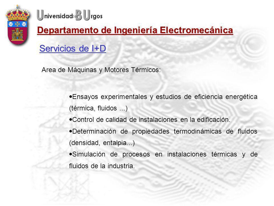 Departamento de Ingeniería Electromecánica Area de Máquinas y Motores Térmicos: Ensayos experimentales y estudios de eficiencia energética (térmica, fluidos...) Control de calidad de instalaciones en la edificación.