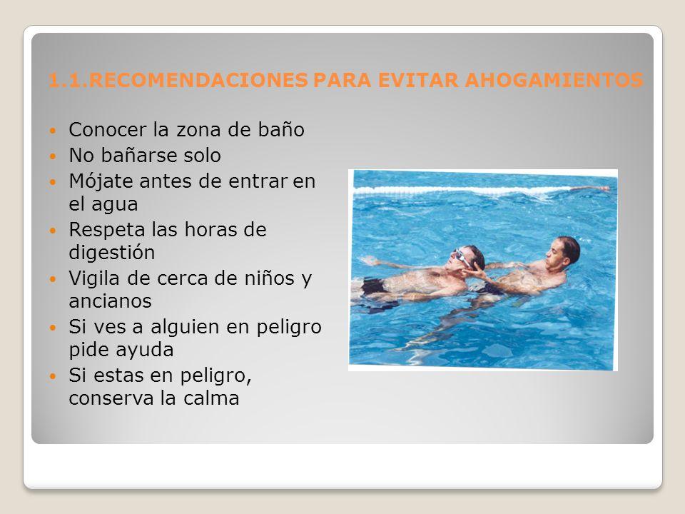 1.1.RECOMENDACIONES PARA EVITAR AHOGAMIENTOS Conocer la zona de baño No bañarse solo Mójate antes de entrar en el agua Respeta las horas de digestión