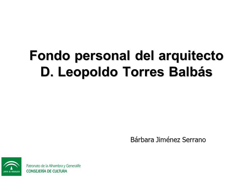 Fondo personal del arquitecto D. Leopoldo Torres Balbás Bárbara Jiménez Serrano