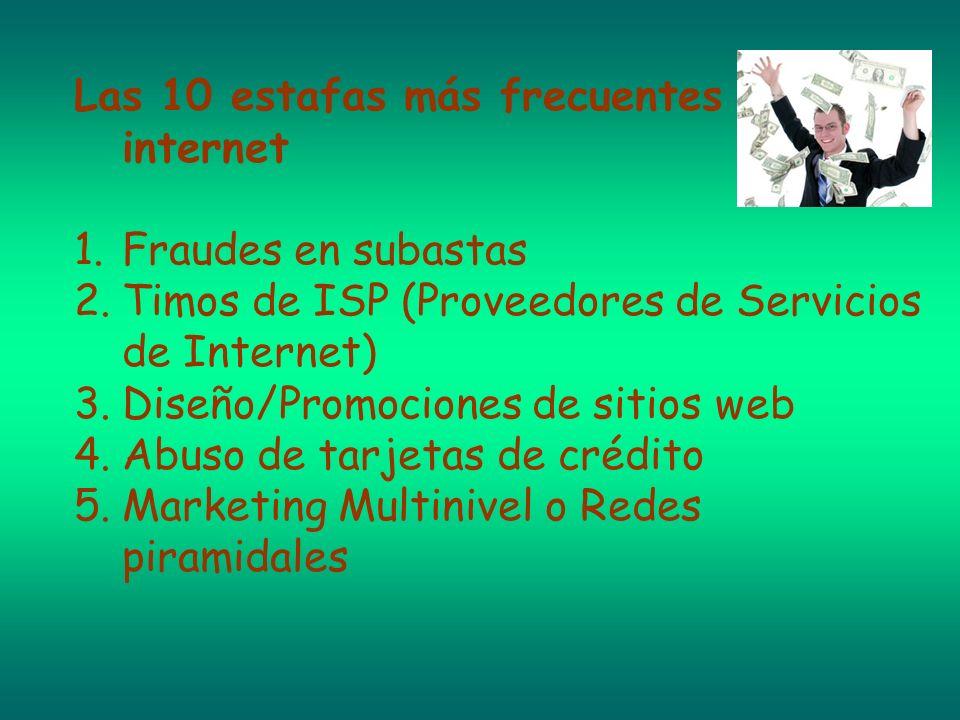 Las 10 estafas más frecuentes en internet 1.Fraudes en subastas 2.Timos de ISP (Proveedores de Servicios de Internet) 3.Diseño/Promociones de sitios w