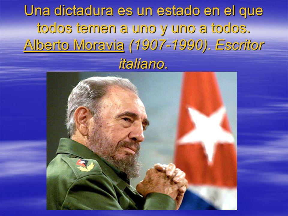 Una dictadura es un estado en el que todos temen a uno y uno a todos. Alberto Moravia (1907-1990). Escritor italiano. Alberto Moravia Alberto Moravia