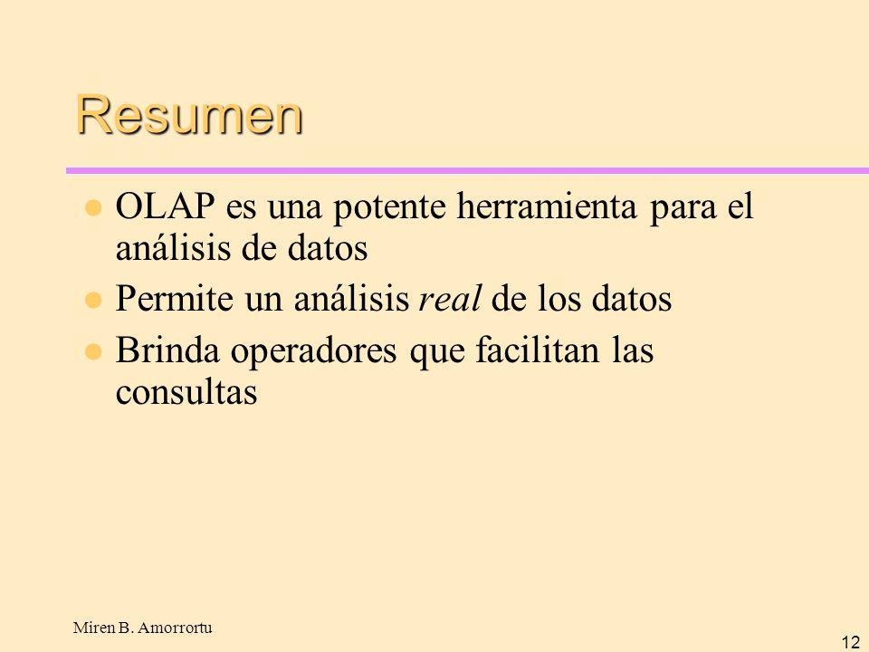Miren B. Amorrortu 12 Resumen OLAP es una potente herramienta para el análisis de datos Permite un análisis real de los datos Brinda operadores que fa