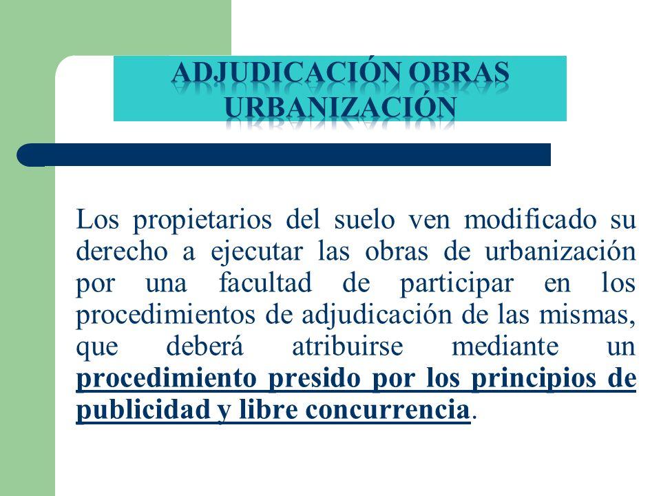Los propietarios del suelo ven modificado su derecho a ejecutar las obras de urbanización por una facultad de participar en los procedimientos de adju