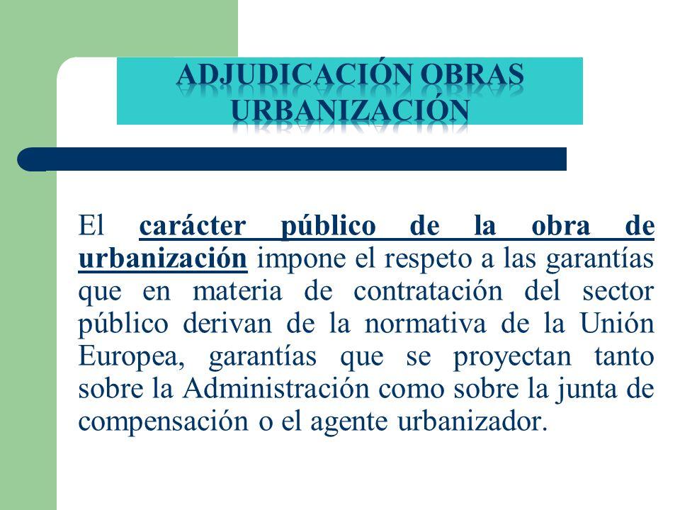 El carácter público de la obra de urbanización impone el respeto a las garantías que en materia de contratación del sector público derivan de la norma