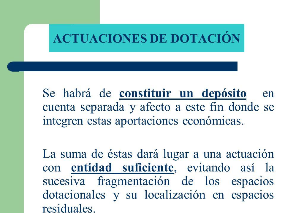 ACTUACIONES DE DOTACIÓN Se habrá de constituir un depósito en cuenta separada y afecto a este fin donde se integren estas aportaciones económicas. La