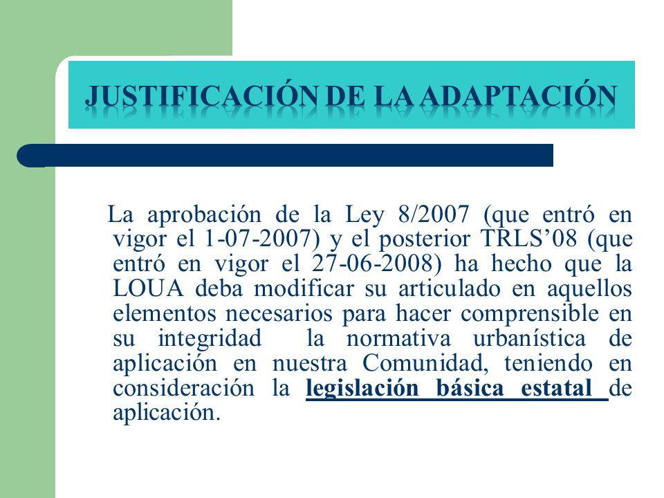 La aprobación de la Ley 8/2007 (que entró en vigor el 1-07-2007) y el posterior TRLS08 (que entró en vigor el 27-06-2008) ha hecho que la LOUA deba mo
