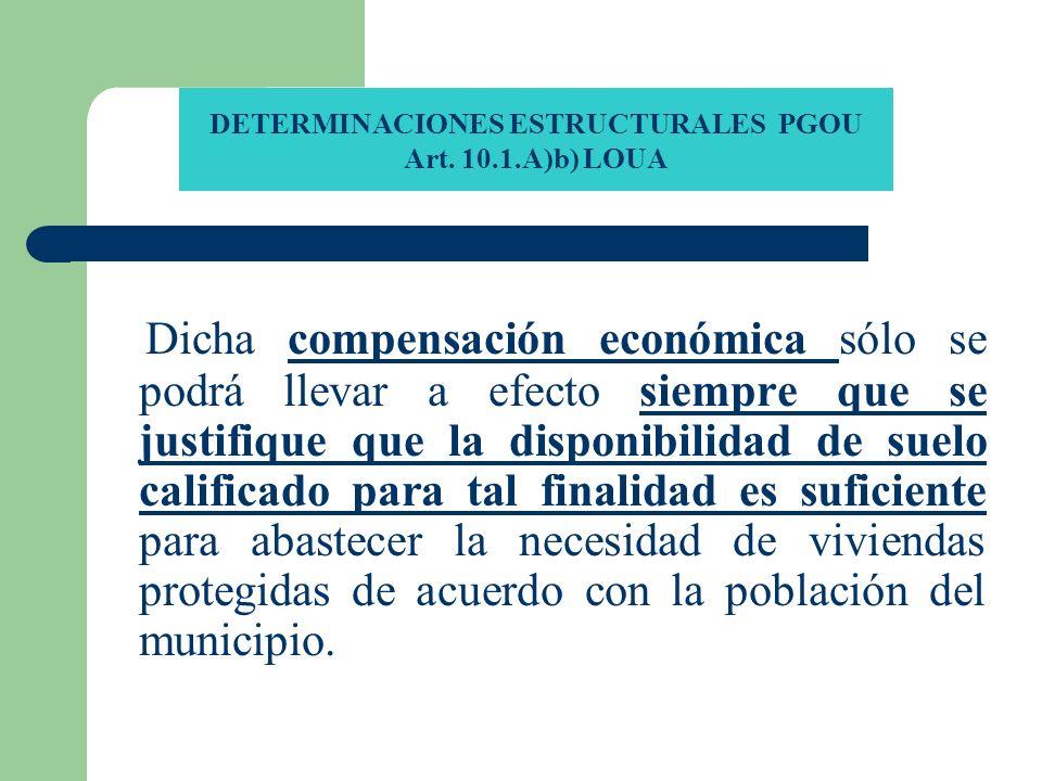 DETERMINACIONES ESTRUCTURALES PGOU Art. 10.1.A)b) LOUA Dicha compensación económica sólo se podrá llevar a efecto siempre que se justifique que la dis