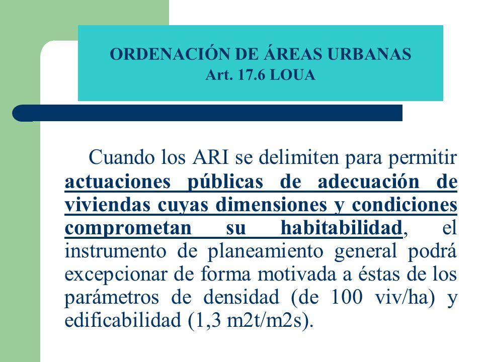 ORDENACIÓN DE ÁREAS URBANAS Art. 17.6 LOUA Cuando los ARI se delimiten para permitir actuaciones públicas de adecuación de viviendas cuyas dimensiones
