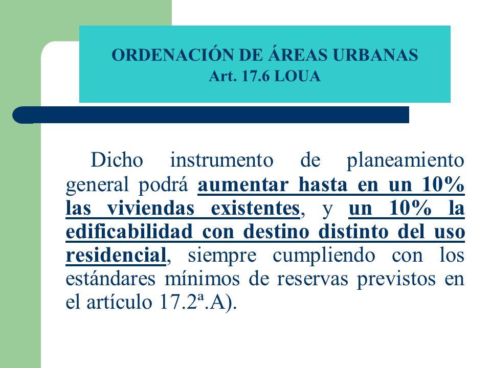 ORDENACIÓN DE ÁREAS URBANAS Art. 17.6 LOUA Dicho instrumento de planeamiento general podrá aumentar hasta en un 10% las viviendas existentes, y un 10%