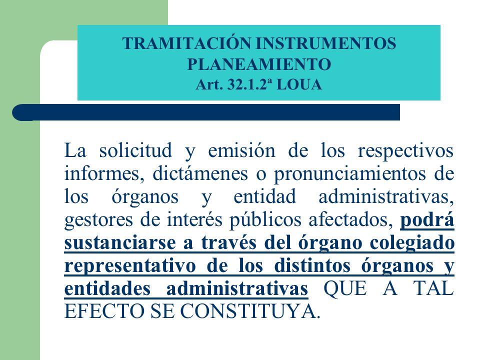TRAMITACIÓN INSTRUMENTOS PLANEAMIENTO Art. 32.1.2ª LOUA La solicitud y emisión de los respectivos informes, dictámenes o pronunciamientos de los órgan