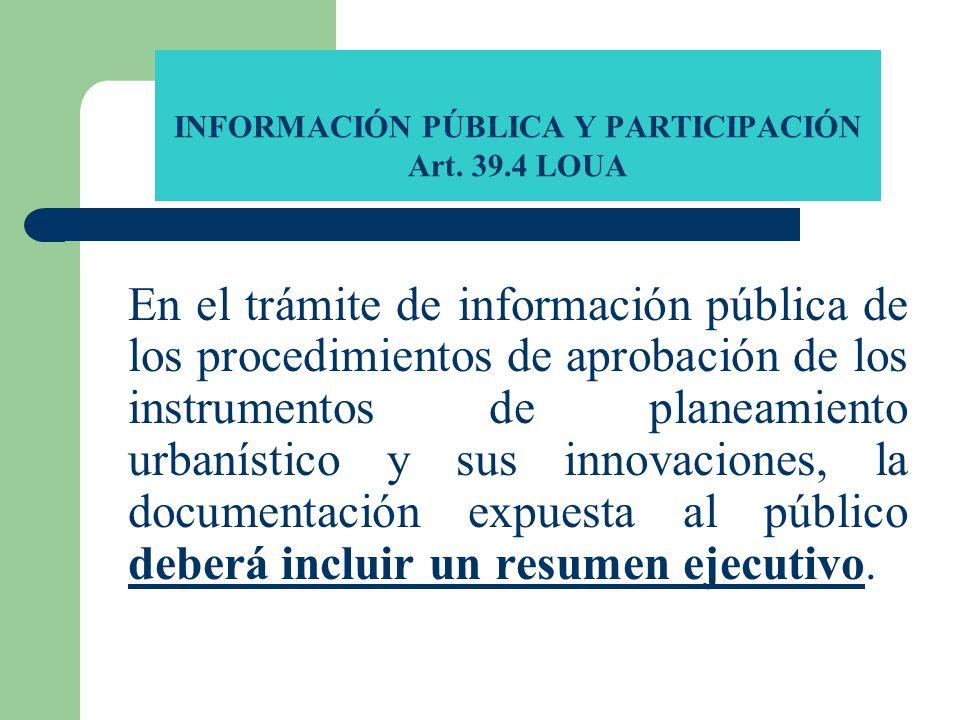 INFORMACIÓN PÚBLICA Y PARTICIPACIÓN Art. 39.4 LOUA En el trámite de información pública de los procedimientos de aprobación de los instrumentos de pla