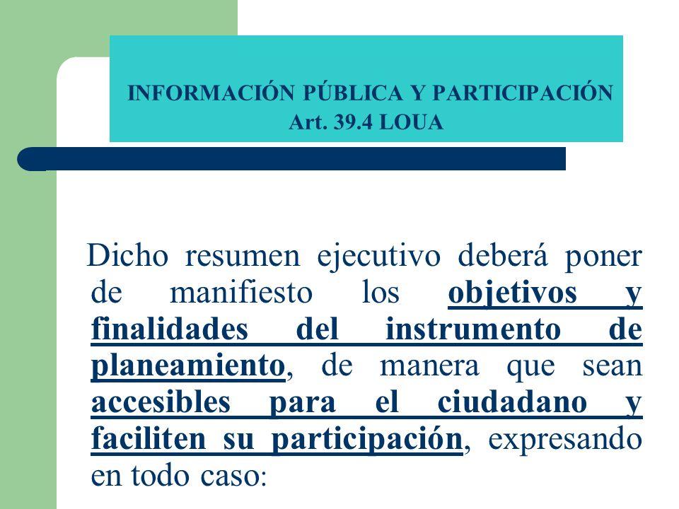 INFORMACIÓN PÚBLICA Y PARTICIPACIÓN Art. 39.4 LOUA Dicho resumen ejecutivo deberá poner de manifiesto los objetivos y finalidades del instrumento de p