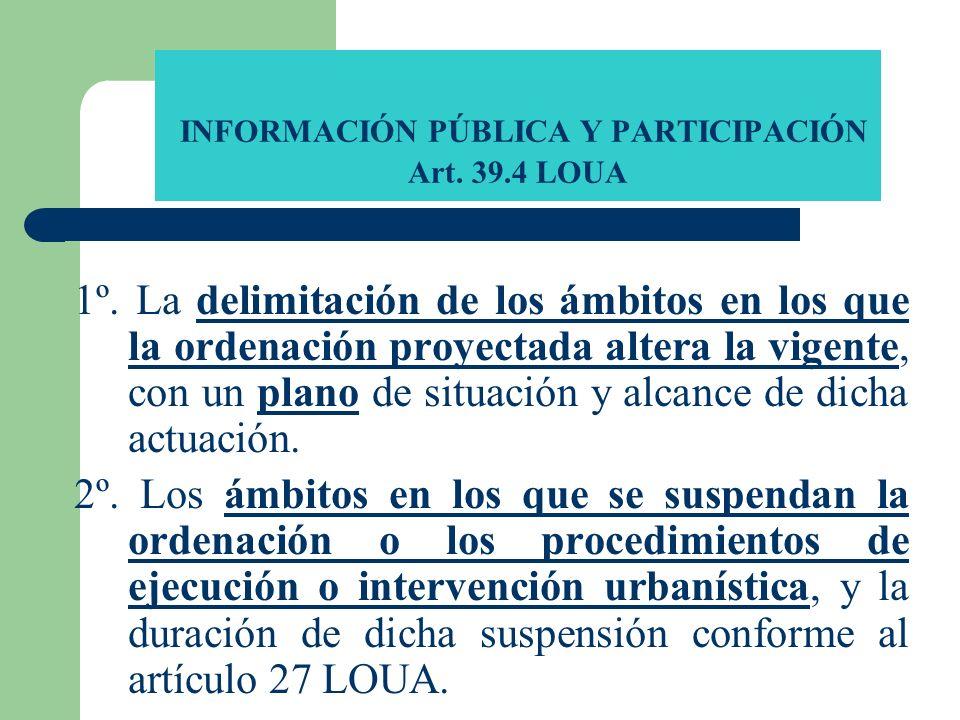 INFORMACIÓN PÚBLICA Y PARTICIPACIÓN Art. 39.4 LOUA 1º. La delimitación de los ámbitos en los que la ordenación proyectada altera la vigente, con un pl