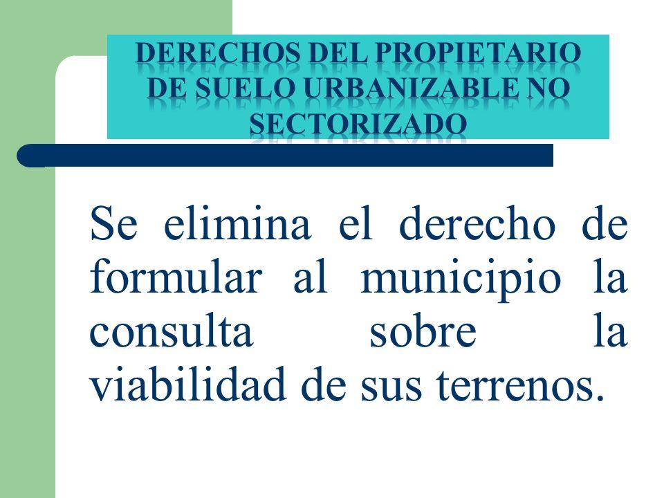 Se elimina el derecho de formular al municipio la consulta sobre la viabilidad de sus terrenos.