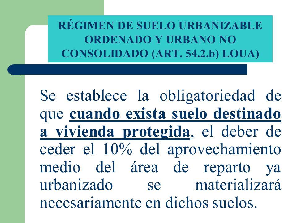 RÉGIMEN DE SUELO URBANIZABLE ORDENADO Y URBANO NO CONSOLIDADO (ART. 54.2.b) LOUA) Se establece la obligatoriedad de que cuando exista suelo destinado